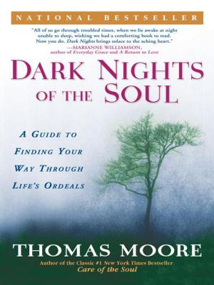 Dark Nights of the Soul: A Guide to Finding Your Way Through Life's Ordeals Cover Image