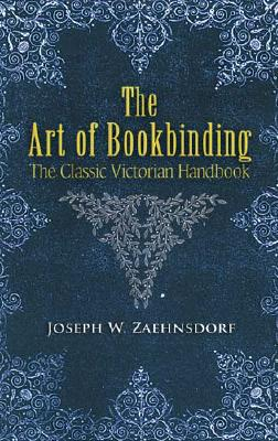 The Art of Bookbinding: The Classic Victorian Handbook (Dover Craft Books) Cover Image