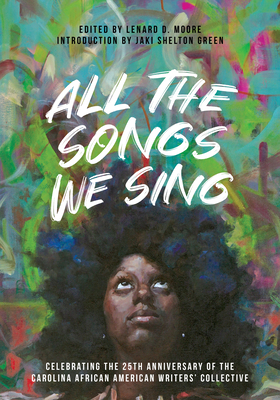 All the Songs We Sing: Celebrating the 25th Anniversary of the Carolina African American Writers' Collective Cover Image