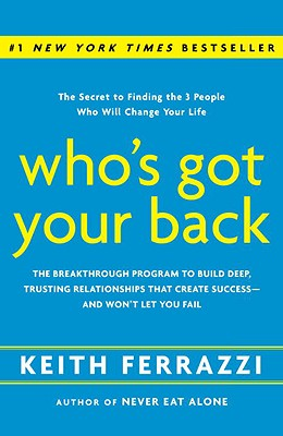 Who's Got Your Back: The Breakthrough Program to Build Deep, Trusting Relationships That Create Success -- And Won't Let You Fail Cover Image
