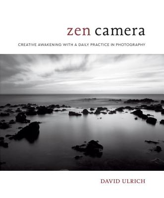 Zen Camera: Creative Awakening with a Daily Practice in Photography Cover Image