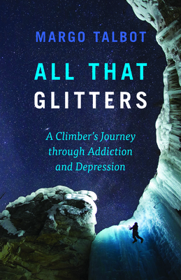 All That Glitters: A Climber's Journey Through Addiction and Depression Cover Image