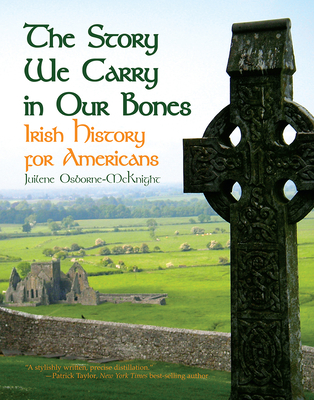 The Story We Carry in Our Bones: Irish History for Americans Cover Image