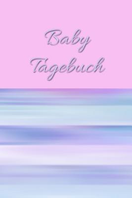Baby Tagebuch: 40 Wochen Tagebuch Für Mädchen Frauen Einschreibbuch Terminplaner Jahrbuch Achtsamkeit Fürsorge Partnerschaft Freundsc Cover Image