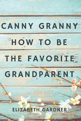 Canny Granny: How to Be the Favorite Grandparent Cover Image