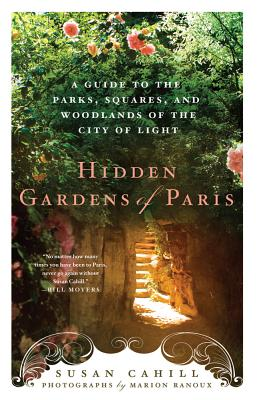 Hidden Gardens of Paris: A Guide to the Parks, Squares, and Woodlands of the City of Light Cover Image