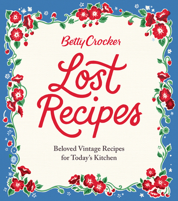 Betty Crocker Lost Recipes: Beloved Vintage Recipes for Today's Kitchen Cover Image