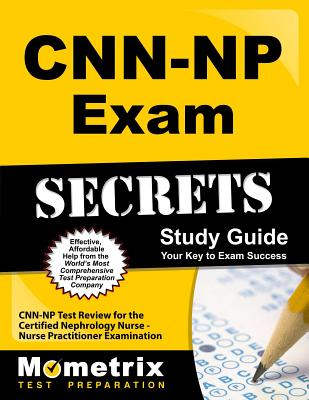 Cnn-NP Exam Secrets Study Guide: Cnn-NP Test Review for the Certified Nephrology Nurse - Nurse Practitioner Examination Cover Image