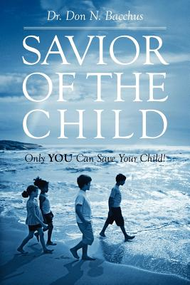 Savior of the Child: Only YOU Can Save Your Child! Cover Image