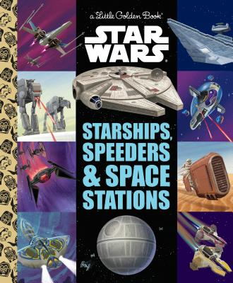 Starships, Speeders & Space Stations (Star Wars) (Little Golden Book) Cover Image