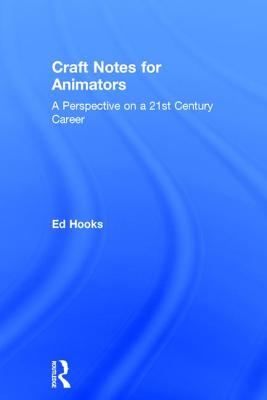 Craft Notes for Animators: A Perspective on a 21st Century Career Cover Image