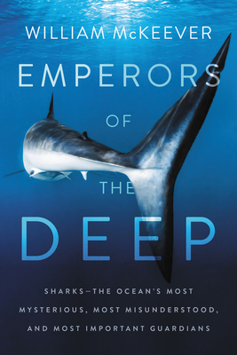 Emperors of the Deep: Sharks--The Ocean's Most Mysterious, Most Misunderstood, and Most Important Guardians Cover Image