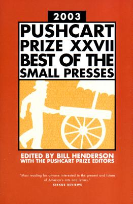 The Pushcart Prize XXVII: Best of the Small Presses 2003 Edition (The Pushcart Prize Anthologies #27) Cover Image