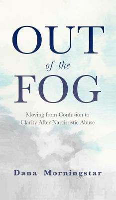 Out of the Fog: Moving From Confusion to Clarity After Narcissistic Abuse Cover Image
