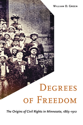 Degrees of Freedom: The Origins of Civil Rights in Minnesota, 1865–1912 Cover Image
