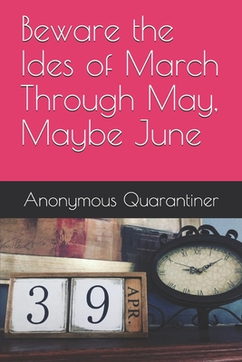Beware the Ides of March Through May, Maybe June Cover Image