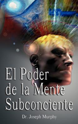 El Poder De La Mente Subconsciente ( The Power of the Subconscious Mind ) Cover Image