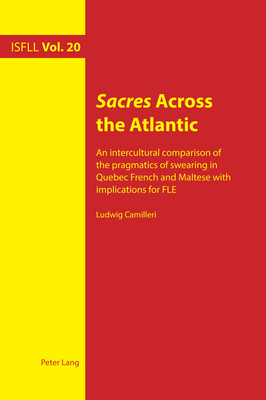 Sacres Across the Atlantic: An Intercultural Comparison of the Pragmatics of Swearing in Quebec French and Maltese with Implications for Fle (Intercultural Studies and Foreign Language Learning #20) Cover Image