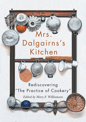 Mrs Dalgairns's Kitchen: Rediscovering