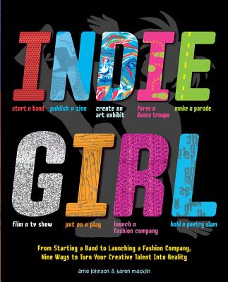 Indie Girl: From Starting a Band to Launching a Fashion Company, Nine Ways to Turn Your Creative Talent into Reality Cover Image