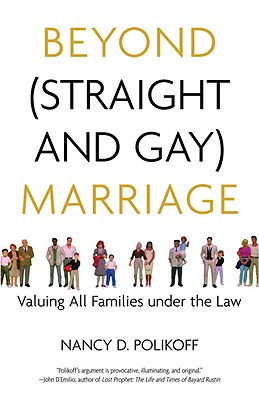 Beyond (Straight and Gay) Marriage: Valuing All Families Under the Law Cover Image