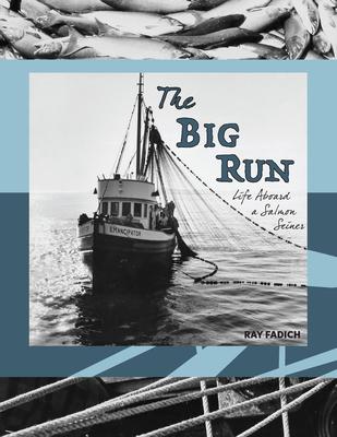 The Big Run: Life Aboard a Salmon Seiner Cover Image