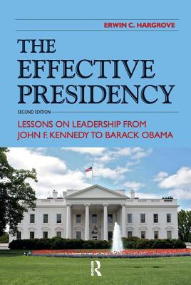 Effective Presidency: Lessons on Leadership from John F. Kennedy to Barack Obama Cover Image