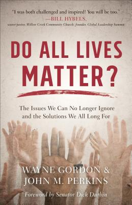 Do All Lives Matter?: The Issues We Can No Longer Ignore and the Solutions We All Long for Cover Image