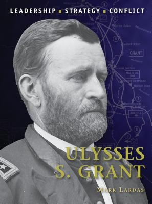 Ulysses S. Grant: Leadership, Strategy, Conflict Cover Image