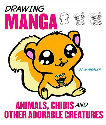 Drawing Manga Animals, Chibis, and Other Adorable Creatures Cover Image