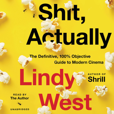 Shit, Actually Lib/E: The Definitive, 100% Objective Guide to Modern Cinema Cover Image