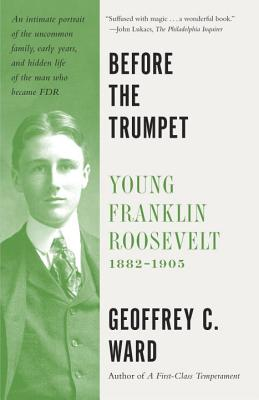 Before the Trumpet: Young Franklin Roosevelt, 1882-1905 Cover Image