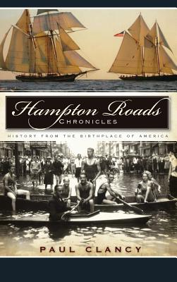 Hampton Roads Chronicles: History from the Birthplace of America Cover Image