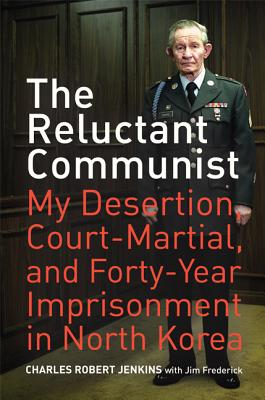 The Reluctant Communist: My Desertion, Court-Martial, and Forty-Year Imprisonment in North Korea Cover Image