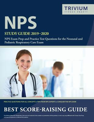NPS Study Guide 2019-2020: NPS Exam Prep and Practice Test Questions for the Neonatal and Pediatric Respiratory Care Exam Cover Image