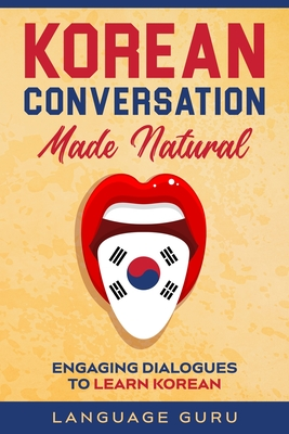 Korean Conversation Made Natural: Engaging Dialogues to Learn Korean Cover Image