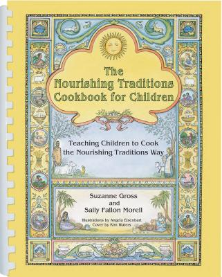 The Nourishing Traditions Cookbook for Children: Teaching Children to Cook the Nourishing Traditions Way Cover Image