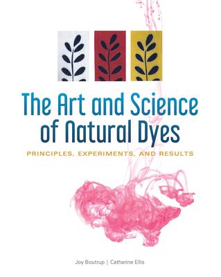 The Art and Science of Natural Dyes: Principles, Experiments, and Results Cover Image