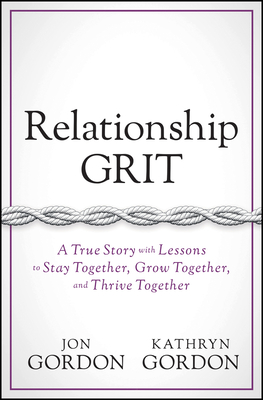 Relationship Grit: A True Story with Lessons to Stay Together, Grow Together, and Thrive Together Cover Image
