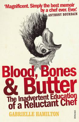 Blood, Bones & Butter: The Inadvertent Education of a Reluctant Chef Cover Image