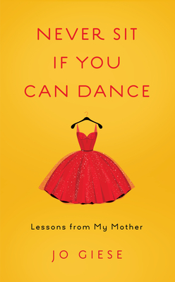 Never Sit If You Can Dance: Lessons from My Mother Cover Image