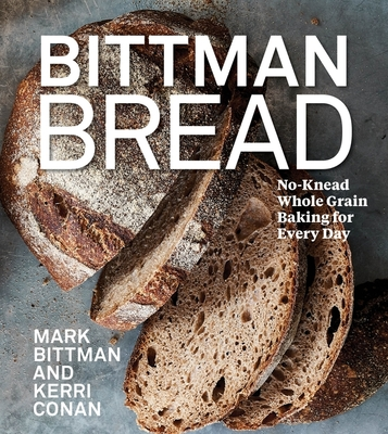 Bittman Bread: No-Knead Whole-Grain Baking for Every Day Cover Image