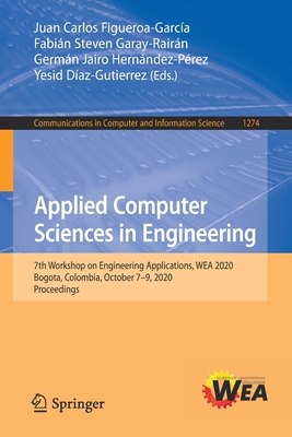 Applied Computer Sciences in Engineering: 7th Workshop on Engineering Applications, Wea 2020, Bogota, Colombia, October 7-9, 2020, Proceedings (Communications in Computer and Information Science #1274) Cover Image