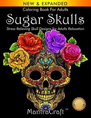 Coloring Book For Adults: Sugar Skulls: Stress Relieving Skull Designs for Adults Relaxation Cover Image