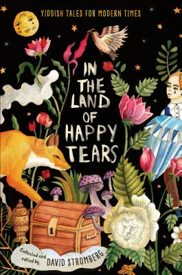 In the Land of Happy Tears: Yiddish Tales for Modern Times, Collected and edited by David Stromberg
