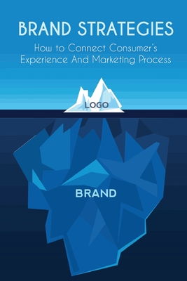Brand Strategies: How to Connect Consumer's Experience And Marketing Process Cover Image