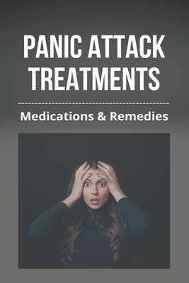 Panic Attack Treatments: Medications & Remedies: Symptoms Of Panic Attack Treatment Cover Image