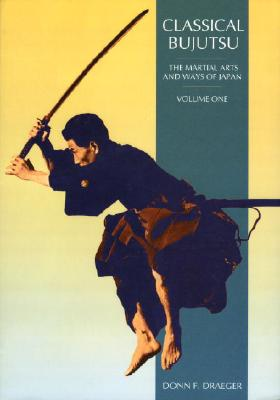 Classical Bujutsu: The Martial Arts and Ways of Japan Cover Image