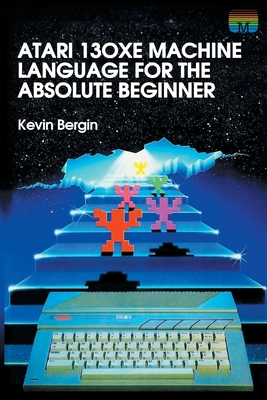 Atari 130XE Machine Language for the Absolute Beginner Cover Image