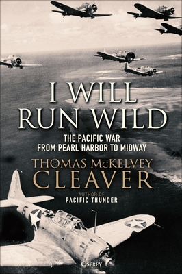 I Will Run Wild: The Pacific War from Pearl Harbor to Midway Cover Image